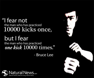 but i fear the man who has practiced one kick 10 000 times bruce lee
