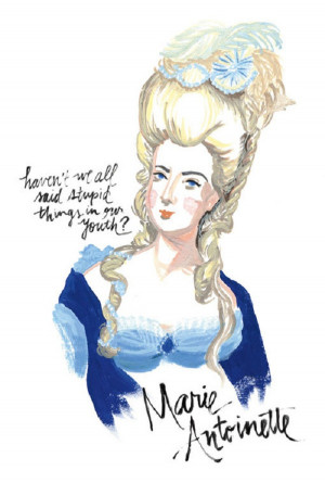 Quote by the infamous Queen Marie Antoinette.