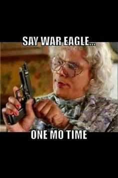 Roll Tide Roll! Haha love Madea!