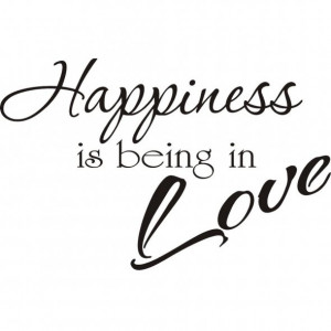 Being in Love Quote ~ Happiness is Being In Love