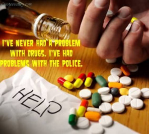 Drug Addiction Quotes And Sayings I used to have a drug problem