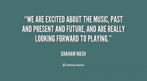 We are excited about the music, past and present and future, and are ...