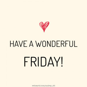 Have a Wonderful Friday Quotes