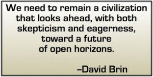 ... and eagerness, toward a future of open horizons. -- David Brin
