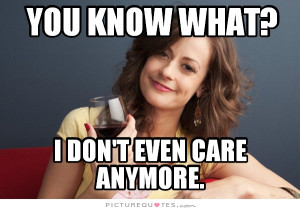 Dont Care Quotes Leave Me Alone Quotes I Dont Care Anymore Quotes I ...