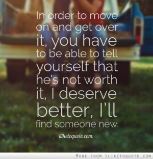 In order to move on and get over it, you have to be able to tell ...