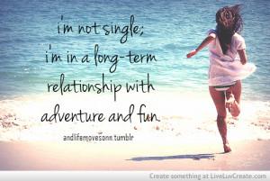 adventure, cute, fun, im not single, life, love, pretty, quote, quotes ...