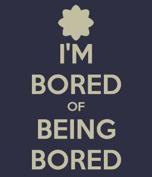 boredom quotes boredom quotes