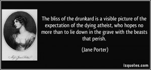 drunkard is a visible picture of the expectation of the dying atheist ...