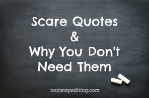 scare quotes & why you don't need them - next step editing