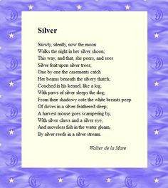 Silver by Walter de la Mare. They taught us this poem when we were 11 ...