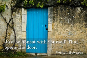 Just be honest with yourself. That opens the door.