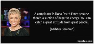 complainer is like a Death Eater because there's a suction of negative ...