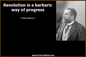 ... is a barbaric way of progress - Jean Jaures Quotes - StatusMind.com