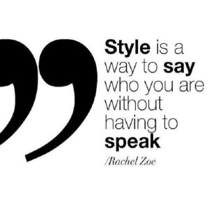 Quote about style by the fabulous Rachel Zoe.