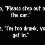 funny alcohol drinking quotes cop and me funny alcohol dancer quote ...