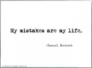 ... My mistakes are my life,