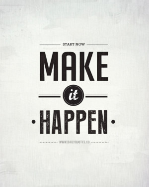 start-now-make-it-happen-motivational-quotes-daily-quotes ...