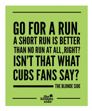 ... fitness, Cubs fans, Go for a run, #sports #quotes - TheBlondeSide.com