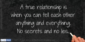 ... can tell each other anything and everything. No secrets and no lies