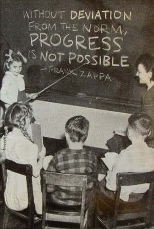 ... deviation from the norm, PROGRESS is not possible.