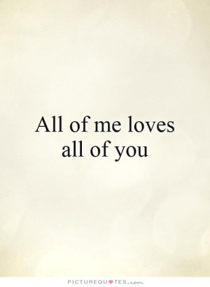 All of Me Loves All of You Quotes