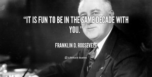 quote-Franklin-D.-Roosevelt-it-is-fun-to-be-in-the-103501.png
