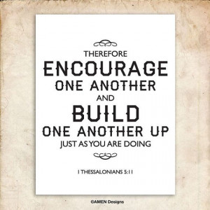 Build one another up. 1 Thessalonians 5:11. 8x10 DIY Printable ...
