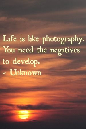 Inspirational Quotes ~ Life is like photography. You need the ...