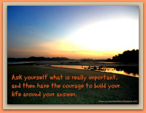 Ask yourself what is really important, and then have the courage to ...