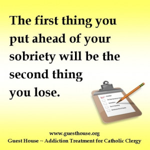 The first thing you put ahead of your sobriety will be the second ...