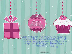 ... like you are very rare. Happy birthday. birthday quotes for stepmom