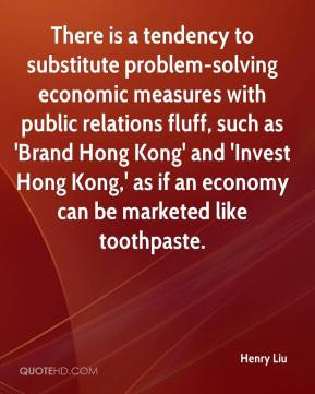 Henry Liu - There is a tendency to substitute problem-solving economic ...