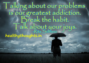 life-quotes-talking-about-our-problems-is-our-greatest-addiction