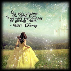 true if we have the courage to pursue them. This quote by Walt Disney ...