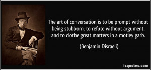 The art of conversation is to be prompt without being stubborn, to ...