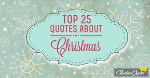 top 25 christian quotes about christmas christianquotes info 2014 12 ...