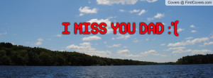 MISS YOU DAD Profile Facebook Covers
