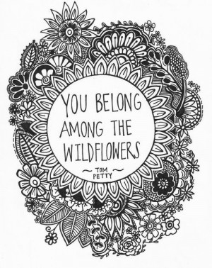 quotes # sayings # wildflowers # tom petty # design # art # drawings ...