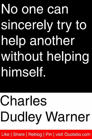 Charles Dudley Warner - No one can sincerely try to help another ...