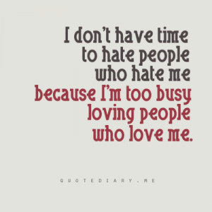 ... Quote About Im Too Busy Loving People Who Love Me ~ Daily Inspiration