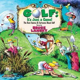 Golf, It's Just a Game: The Best Quotes & Cartoons About Golf - Bruce ...
