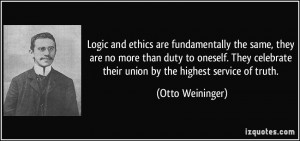 Logic and ethics are fundamentally the same, they are no more than ...