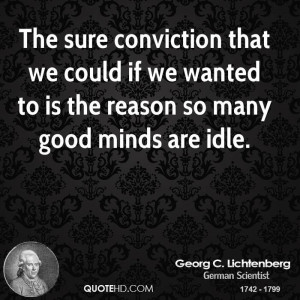 The sure conviction that we could if we wanted to is the reason so ...