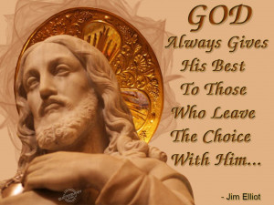 God always gives His best to those who leave the choice with him...
