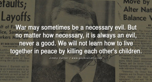 War may sometimes be a necessary evil. But no matter how necessary, it ...