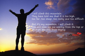 ... Dead, Difficult, Far, Inspirational, Mountain, See, Top, Trying, Will