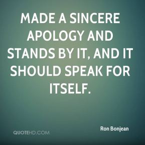 Made A Sincere Apology And Stands By It - Apology Quote