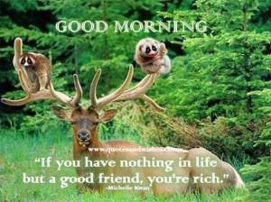 the company of good friends beats everything very good morning