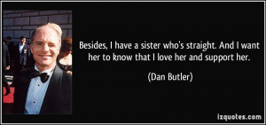... And I want her to know that I love her and support her. - Dan Butler
